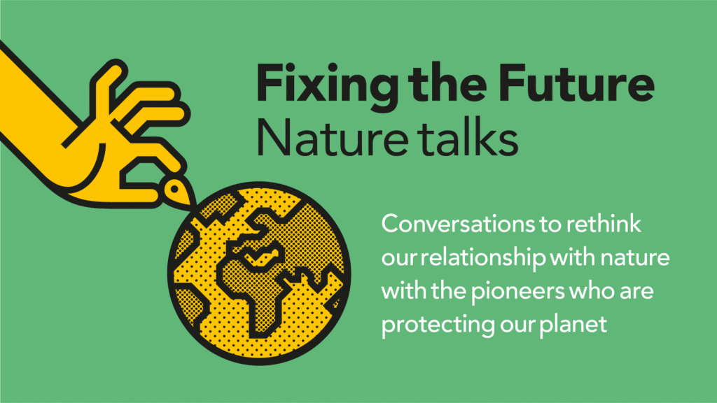 🌎Notes from a wild ride: Our Fixing the Future Nature Talks logbook